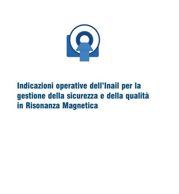 INAIL, indicazioni per la gestione della sicurezza e della qualità in Risonanza Magnetica