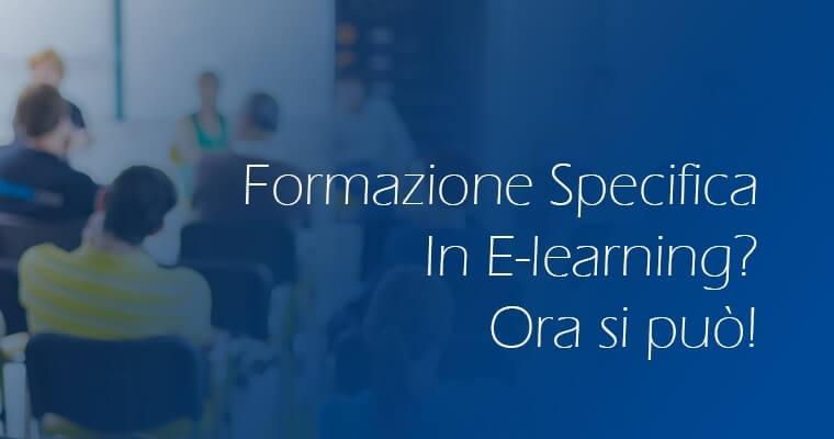 Formazione specifica in E-learning? Ora si può!
