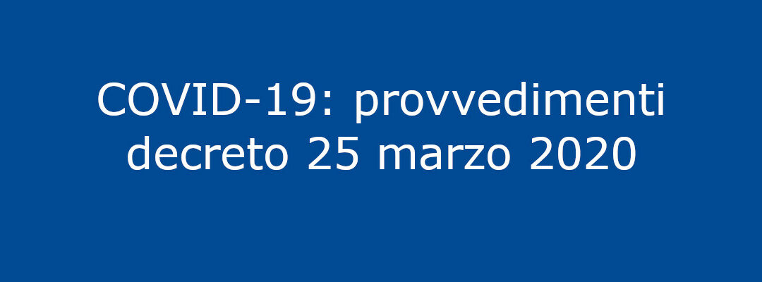 COVID-19: provvedimenti decreto 25 marzo 2020