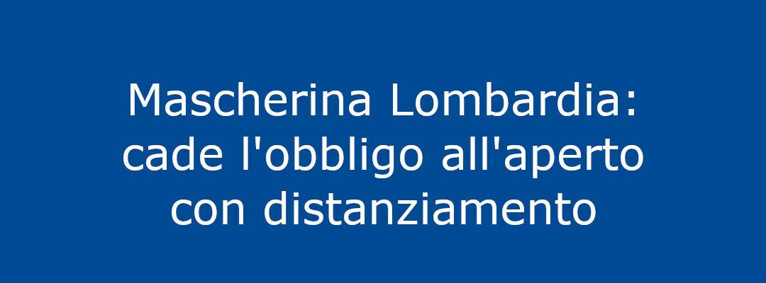 Mascherina Lombardia: cade l'obbligo all'aperto con distanziamento