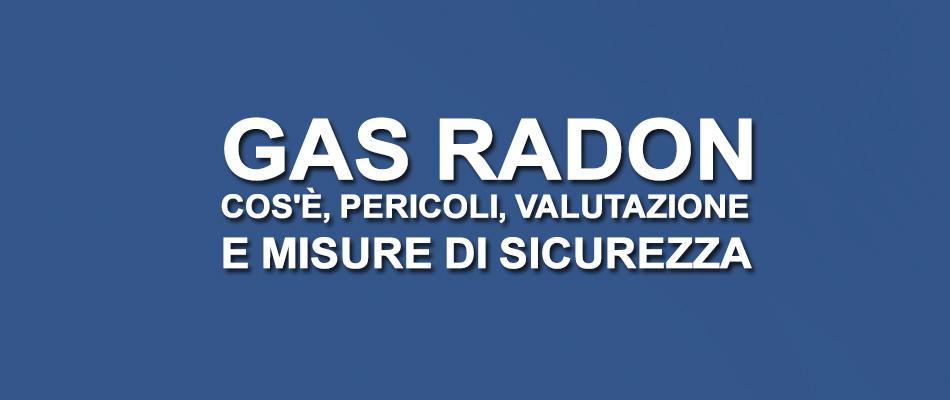Gas Radon: cos'è, pericoli, valutazione e misure di sicurezza
